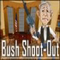 Bush Shoot-Out (Oynama:1187)
